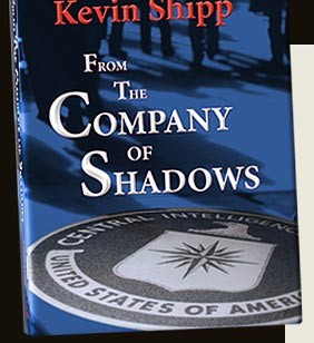 From The Company Of Shadows By Author Kevin Shipp Offers A Fascinating Insiders View Central Intelligence Agency CIA Perspective